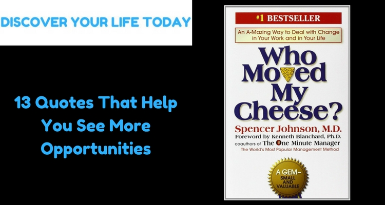 Who Moved My Cheese Quotes Glamorous 13Quotesthathelpyouseemoreopportunities